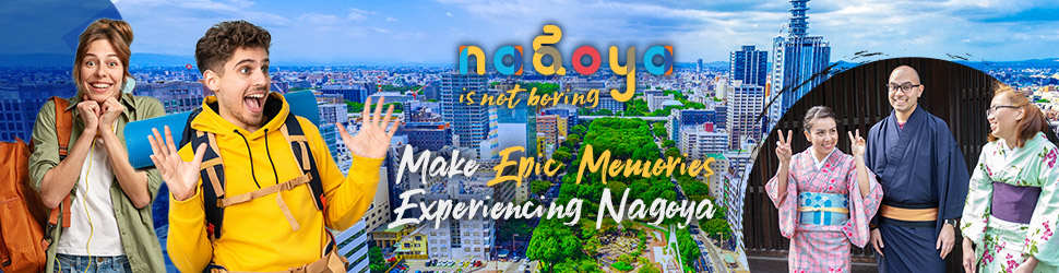 Nagoya is not boring | Make Epic Memories Experiencing Nagoya